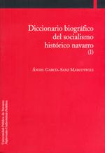 DICCIONARIO BIOGRÁFICO DEL SOCIALISMO HISTÓRICO NAVARRO (I).