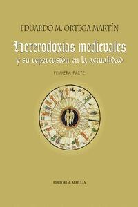 HETERODOXIAS MEDIEVALES Y SU REPERCUSIÓN EN LA ACTUALIDAD.