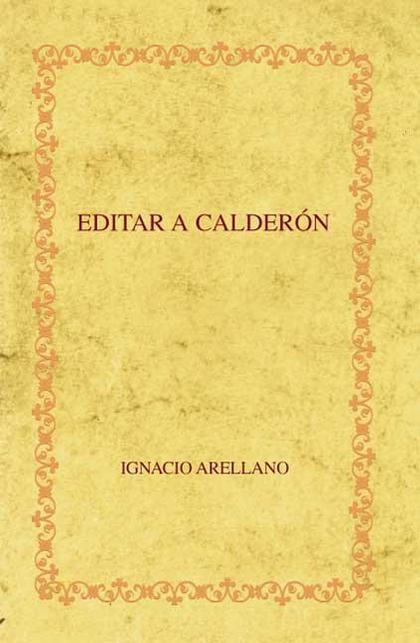 EDITAR A CALDERÓN : HACIA UNA EDICIÓN CRÍTICA DE LAS COMEDIAS COMPLETAS