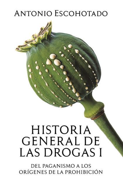 HISTORIA GENERAL DE LAS DROGAS. TOMO I