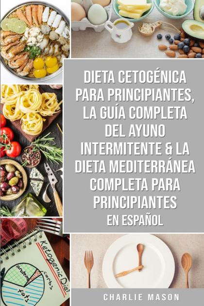 DIETA CETOGÉNICA PARA PRINCIPIANTES, LA GUÍA COMPLETA DEL AYUNO INTERMITENTE & L