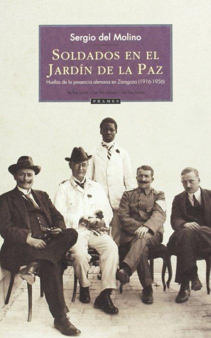 SOLDADOS EN EL JARDÍN DE LA PAZ. HUELLAS DE LA PRESENCIA ALEMANA EN ZARAGOZA (1916-1956)