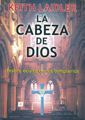 LA CABEZA DE DIOS : TESORO OCULTO DE LOS TEMPLARIOS