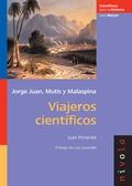 VIAJEROS CIENTÍFICOS : JORGE JUAN, MUTIS Y MALASPINA
