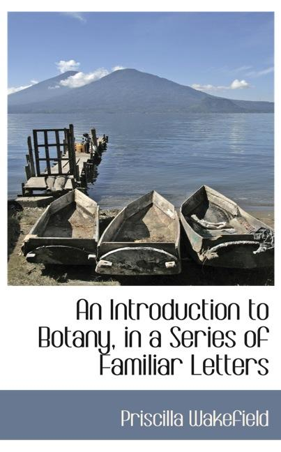 An Introduction to Botany, in a Series of Familiar Letters