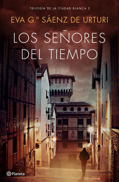 LOS SEÑORES DEL TIEMPO. TRILOGÍA DE LA CIUDAD BLANCA 3