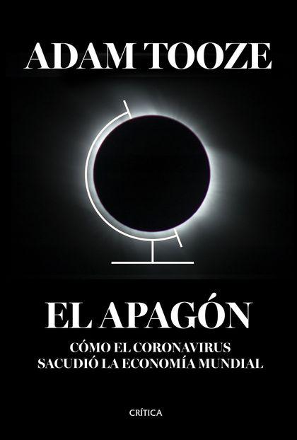 EL APAGÓN. CÓMO EL CORONAVIRUS SACUDIÓ LA ECONOMÍA MUNDIAL