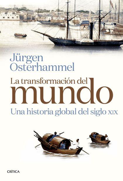 LA TRANSFORMACIÓN DEL MUNDO. UNA HISTORIA GLOBAL DEL SIGLO XIX