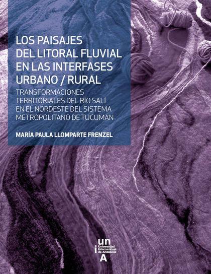 LOS PAISAJES DEL LITORAL FLUVIAL EN LAS INTERFASES URBANO/RURAL                 TRANSFORMACIONE