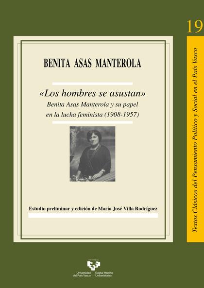 ?´LOS HOMBRES SE ASUSTAN´?. BENITA ASAS MANTEROLA Y SU PAPEL EN LA LUCHA FEMINIS.
