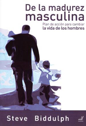DE LA MADUREZ MASCULINA : PLAN DE ACCIÓN PARA CAMBIAR LA VIDA DE LOS HOMBRES