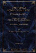 TRES OBRAS SOBRE CIUDAD REAL : CIUDAD REAL ARTÍSTICA, 1893  PASEO ARTÍSTICO POR EL CAMPO DE CAL