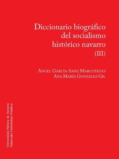 DICCIONARIO BIOGRÁFICO DEL SOCIALISMO HISTÓRICO NAVARRO (III).