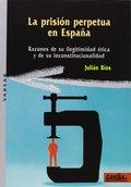 PRISION PERPETUA EN ESPAÑA.        GAKOA. RAZONES DE SU ILEGITIMIDAD ÉTICA  Y DE SU INCONSTITUC