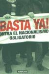 ¡BASTA YA! CONTRA EL NACIONALISMO OBLIGATORIO