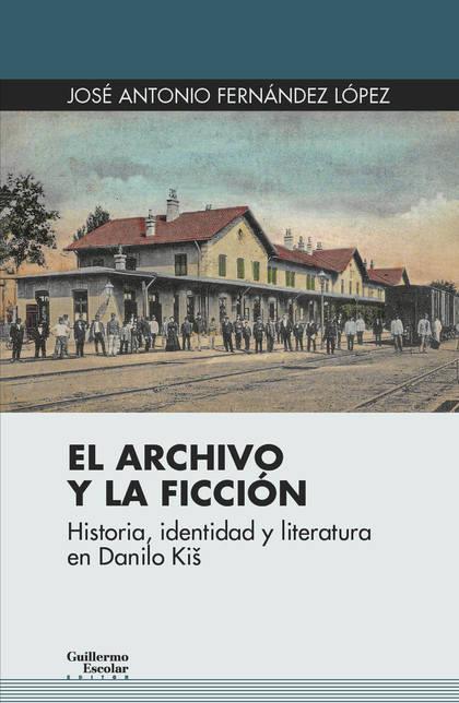 EL ARCHIVO Y LA FICCIÓN                                                         HISTORIA, IDENT