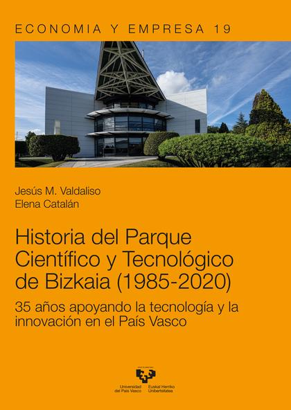 HISTORIA DEL PARQUE CIENTÍFICO Y TECNOLÓGICO DE BIZKAIA (1985-2020). 35 AÑOS APOYANDO LA TECNOL