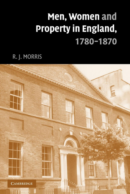 MEN, WOMEN AND PROPERTY IN ENGLAND, 1780 1870