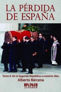 LA PÉRDIDA DE ESPAÑA. DE LA II REPÚBLICA A NUESTROS DÍAS.
