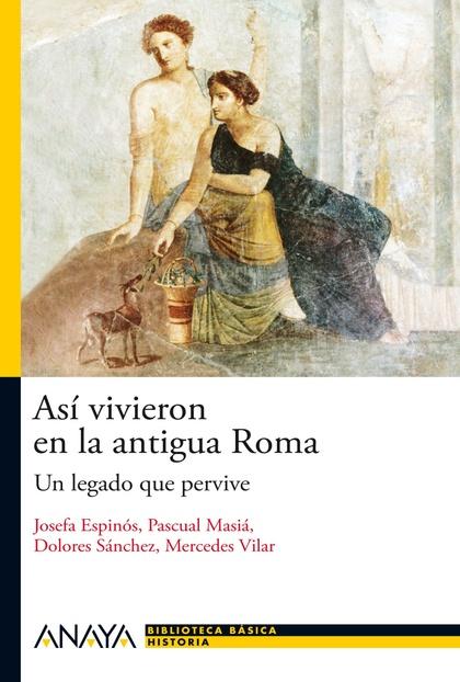 ASÍ VIVIERON EN LA ANTIGUA ROMA : UN LEGADO QUE PERVIVE