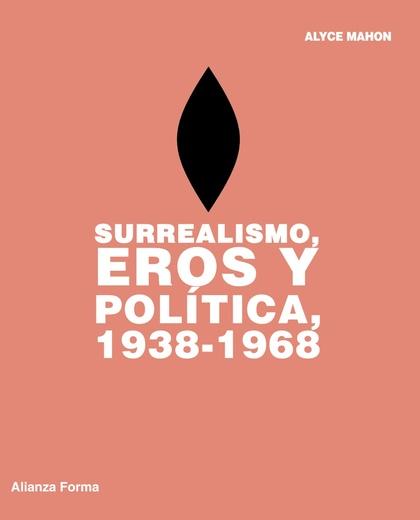 SURREALISMO, EROS Y POLÍTICA, 1938-1968
