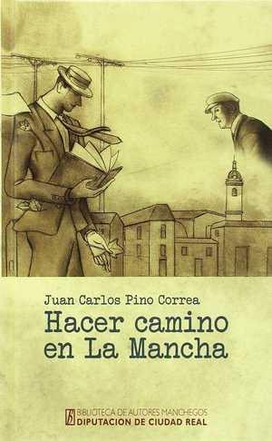HACER CAMINO EN LA MANCHA.. MEMORIAS BREVES Y ESTAMPAS COTIDIANAS.