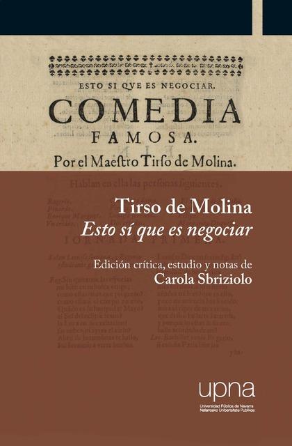 TIRSO DE MOLINA. ESTO SÍ QUE ES NEGOCIAR. EDICIÓN CRÍTICA, ESTUDIO Y NOTAS DE CAROLA SBRIZIOLO