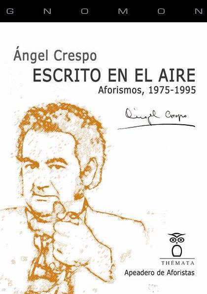 ESCRITO EN EL AIRE. AFORISMOS, 1975-1995
