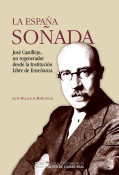 LA ESPAÑA SOÑADA. CASTILLEJO, UN REGENERADOR DESDE LA INSTITUCIÓN LIBRE DE ENSEÑANZA