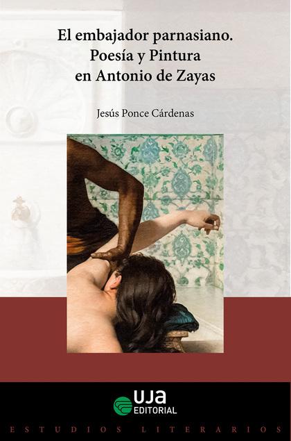 EL EMBAJADOR PARNASIANO: POESÍA Y PINTURA EN ANTONIO DE ZAYAS