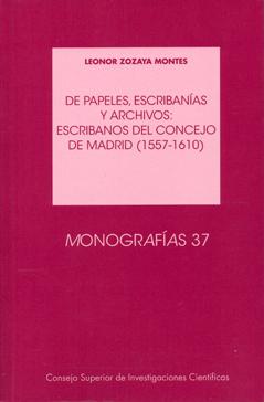 DE PAPELES, ESCRIBANÍAS Y ARCHIVOS (1557-1610) : ESCRIBANOS DEL CONCEJO DE MADRID