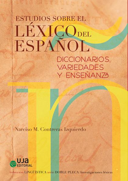 ESTUDIOS SOBRE EL LÉXICO ESPAÑOL: DICCIONARIOS, VARIEDADES Y ENSEÑANZAS