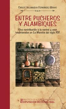 ENTRE PUCHEROS Y ALAMBIQUES. UNA CONTRIBUCIÓN A LA COCINA Y USOS TRADICIONALES EN LA MANCHA DEL