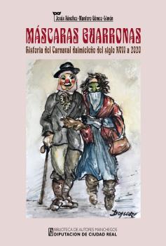 MÁSCARAS GUARRONAS. HISTORIA DEL CARNAVAL DAIMIELEÑO DEL SIGLO XVII A 2020