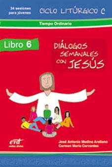 DIÁLOGOS SEMANALES CON JESÚS. CICLO C: TIEMPO ORDINARIO.. LIBRO 6