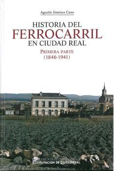 HISTORIA DEL FERROCARRIL EN CIUDAD REAL. PRIMERA PARTE (1846-1941).