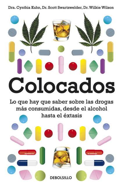 COLOCADOS. LO QUE HAY QUE SABER SOBRE LAS DROGAS MÁS USADAS, DESDE  EL ALCOHOL HASTA EL ÉXT