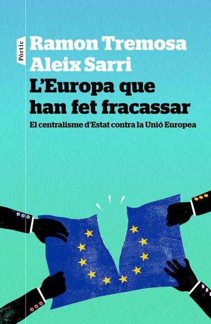 L´EUROPA QUE HAN FET FRACASSAR : EL CENTRALISME D´ESTAT CONTRA LA UNIÓ EUROPEA