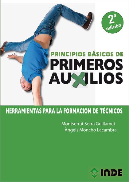 PRINCIPIOS BÁSICOS DE PRIMEROS AUXILIOS 2 ª EDICIÓN. HERRAMIENTAS PARA LA FORMACIÓN DE TÉCNICOS
