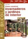 CÓMO CONSTRUIR INVERNADEROS Y JARDINES DE INTERIOR