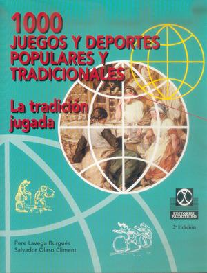1000 JUEGOS Y DEPORTES POPULARES Y TRADICIONALES LA TRADICION JUGADA