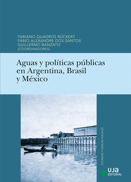 AGUAS Y POLÍTICAS PÚBLICAS EN ARGENTINA, BRASIL Y MÉXICO