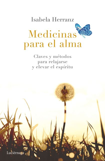 MEDICINAS PARA EL ALMA. CLAVES Y MÉTODOS PARA RELAJARSE Y ELEVAR EL ESPÍRITU