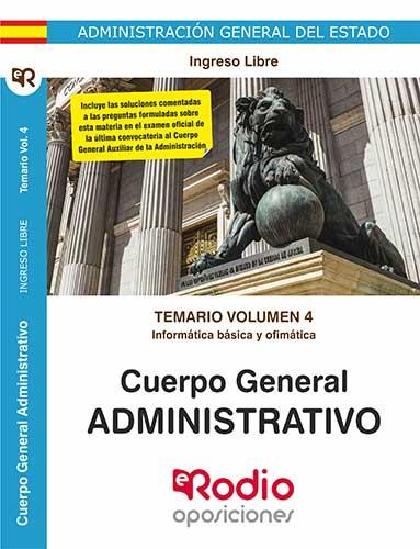 TEMARIO VOLUMEN 4. INFORMÁTICA BÁSICA Y OFIMÁTICA. CUERPO GENERAL ADMINISTRATIVO.