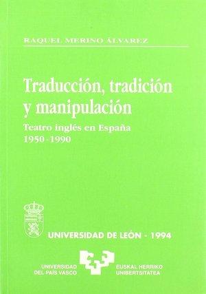 TRADUCCIÓN, TRADICIÓN Y MANIPULACIÓN. TEATRO INGLÉS EN ESPAÑA (1950-1990)