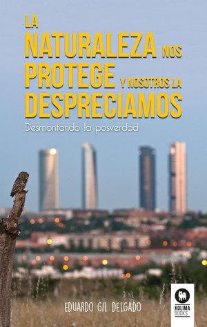 LA NATURALEZA NOS PROTEGE Y NOSOTROS LA DESPRECIAMOS                            DESMONTANDO LA