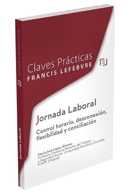 CLAVES PRÁCTICAS JORNADA LABORAL. CONTROL HORARIO, DESCONEXIÓN, FLEXIBILIDAD Y C.