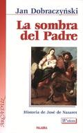 LA SOMBRA DEL PADRE : HISTORIA DE JOSÉ DE NAZARET