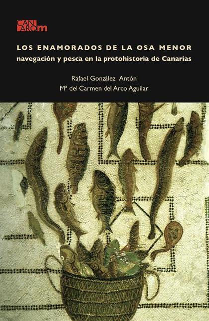LOS ENAMORADOS DE LA OSA MENOR : NAVEGACIÓN Y PESCA EN LA PROTOHISTORIA DE CANARIAS