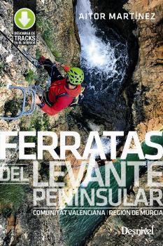 FERRATAS DEL LEVANTE PENINSULAR. COMUNITAT VALENCIANA Y REGIÓN DE MURCIA